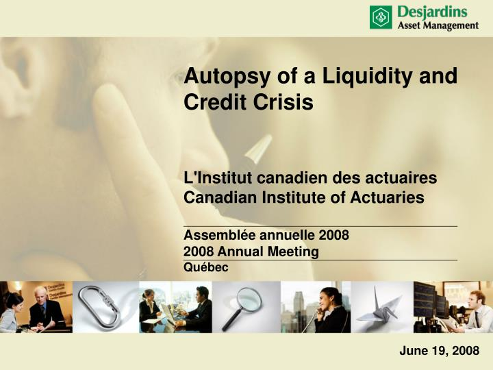 Autopsy of a Liquidity and Credit Crisis