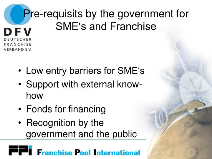 Pre-requisits by the government for SME's and Franchise