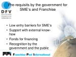 pre requisits by the government for sme s and franchise