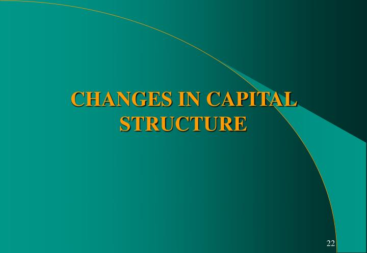 CHANGES IN CAPITAL STRUCTURE