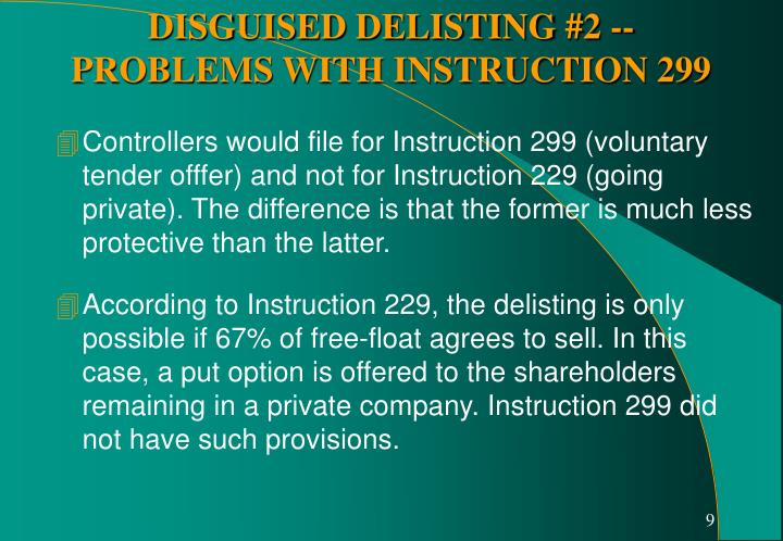 Controllers would file for Instruction 299 (voluntary tender offfer) and not for Instruction 229 (going private). The difference is that the former is much less protective than the latter.