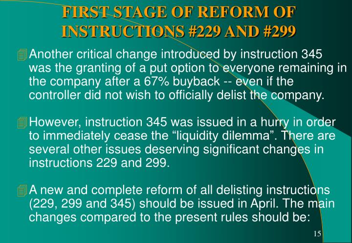 Another critical change introduced by instruction 345 was the granting of a put option to everyone remaining in the company after a 67% buyback -- even if the controller did not wish to officially delist the company.