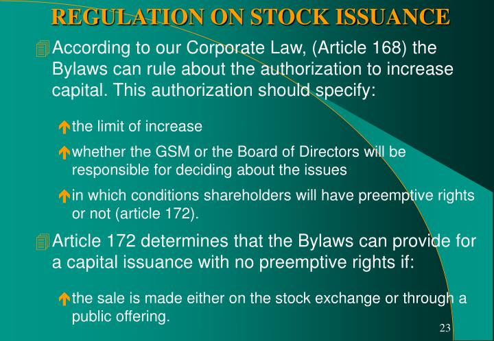 According to our Corporate Law, (Article 168) the Bylaws can rule about the authorization to increase capital. This authorization should specify: