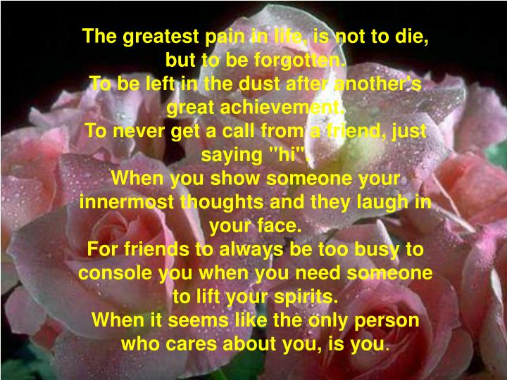 The greatest pain in life,