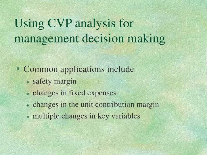 Using CVP analysis for management decision making