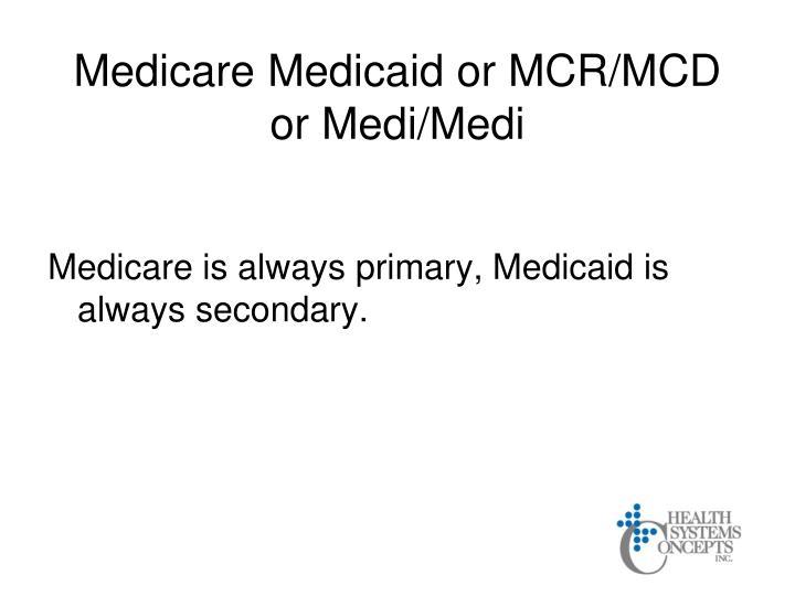 Medicare Medicaid or MCR/MCD or Medi/Medi