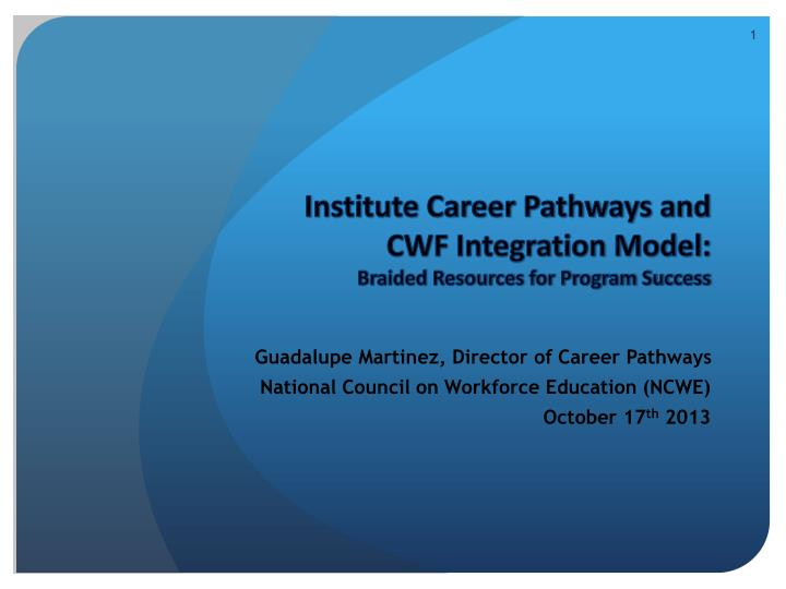 institute career pathways and cwf integration model braided resources for program success