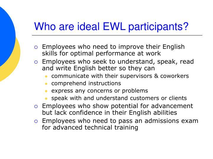 Who are ideal EWL participants?