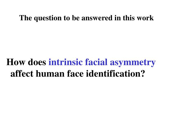 The question to be answered in this work