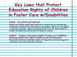 key laws that protect education rights of children in foster care w disabilities1