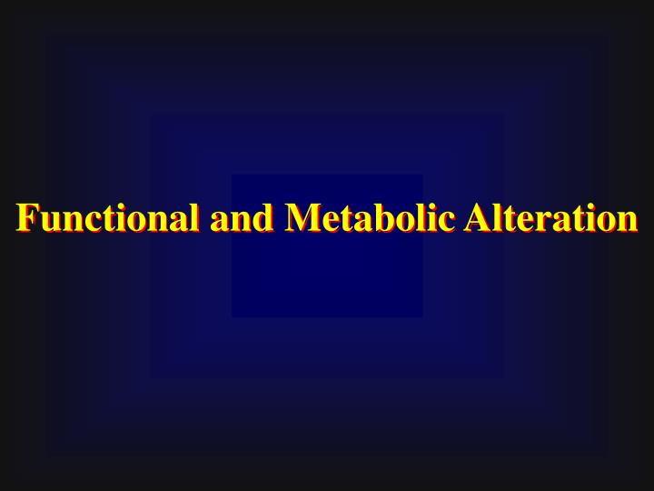 Functional and Metabolic Alteration