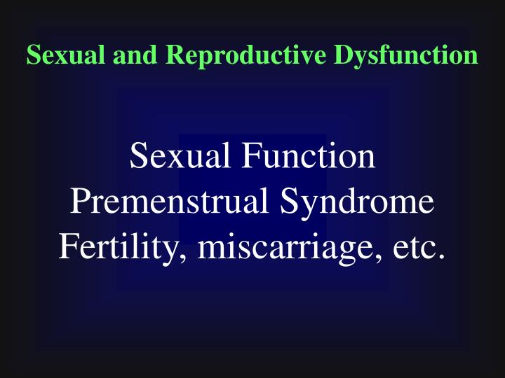 Sexual and Reproductive Dysfunction