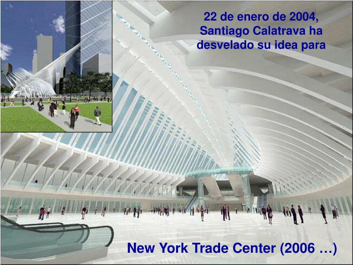 22 de enero de 2004,                      Santiago Calatrava ha desvelado su idea para