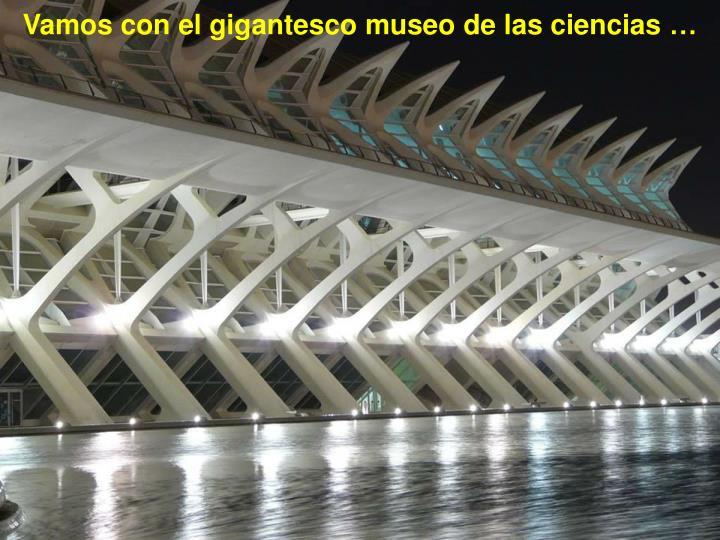 Vamos con el gigantesco museo de las ciencias