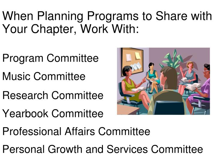 When Planning Programs to Share with Your Chapter, Work With: