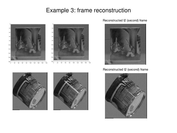 Example 3: frame reconstruction