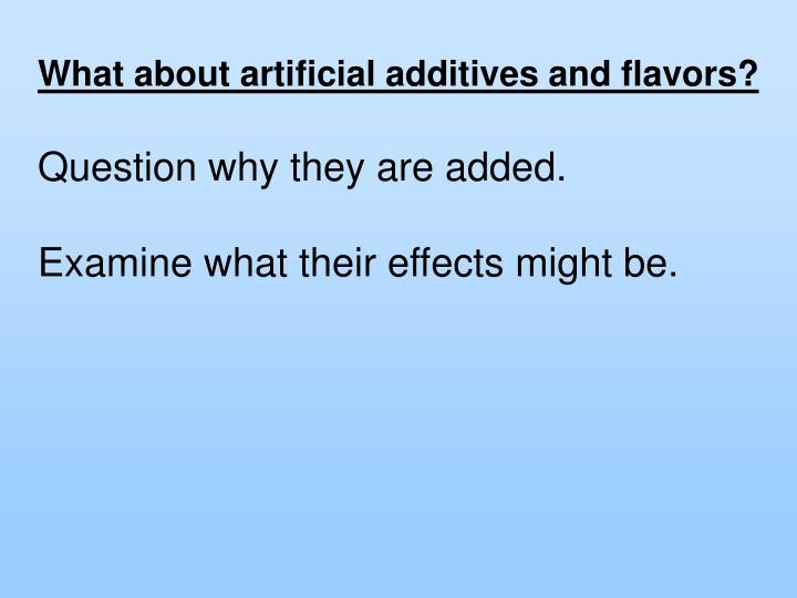 What about artificial additives and flavors?