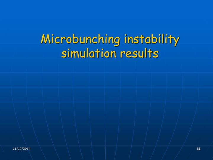 Microbunching instability simulation results