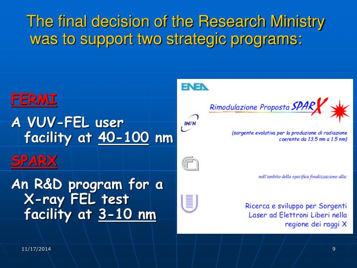 The final decision of the Research Ministry was to support two strategic programs: