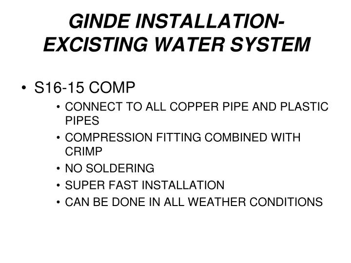 GINDE INSTALLATION-EXCISTING WATER SYSTEM