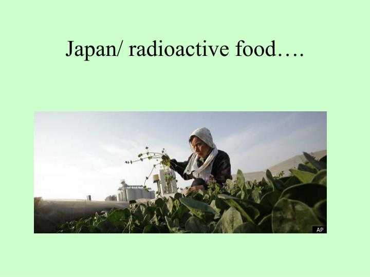 Japan/ radioactive food….