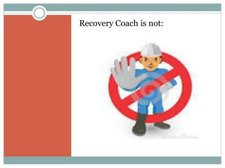 Recovery Coach is not: