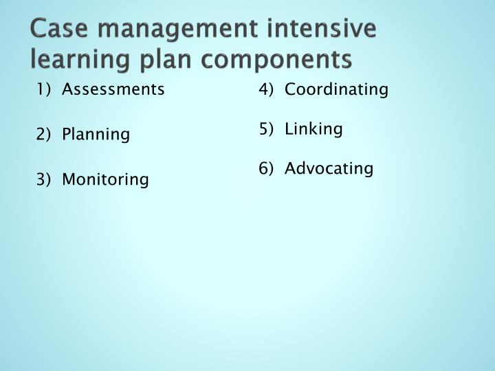 Case management intensive learning plan components
