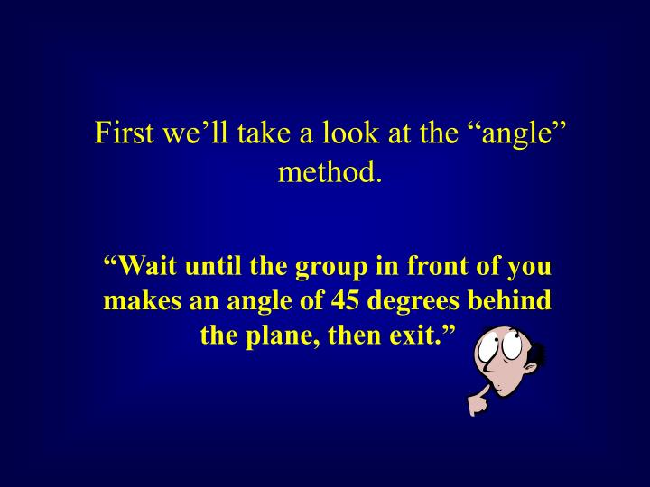 "First we'll take a look at the ""angle"" method."