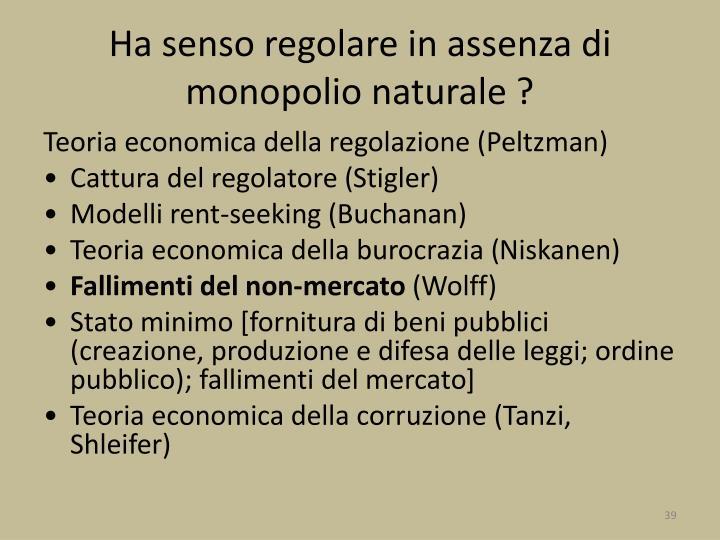 Ha senso regolare in assenza di monopolio naturale ?