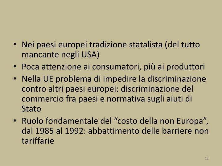 Nei paesi europei tradizione statalista (del tutto mancante negli USA)