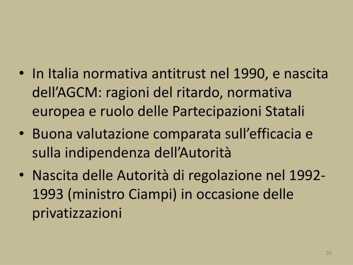 In Italia normativa antitrust nel 1990, e nascita dell'AGCM: ragioni del ritardo, normativa europea e ruolo delle Partecipazioni Statali