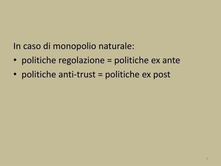In caso di monopolio naturale: