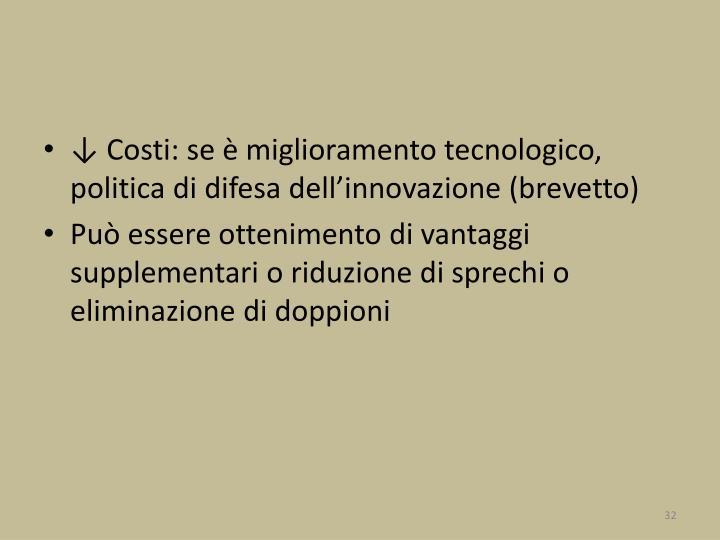 ↓ Costi: se è miglioramento tecnologico, politica di difesa dell'innovazione (brevetto)
