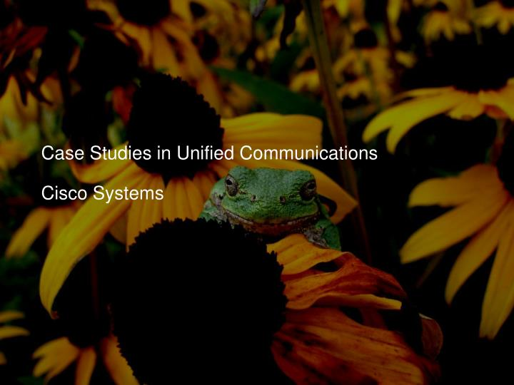 Case Studies in Unified Communications