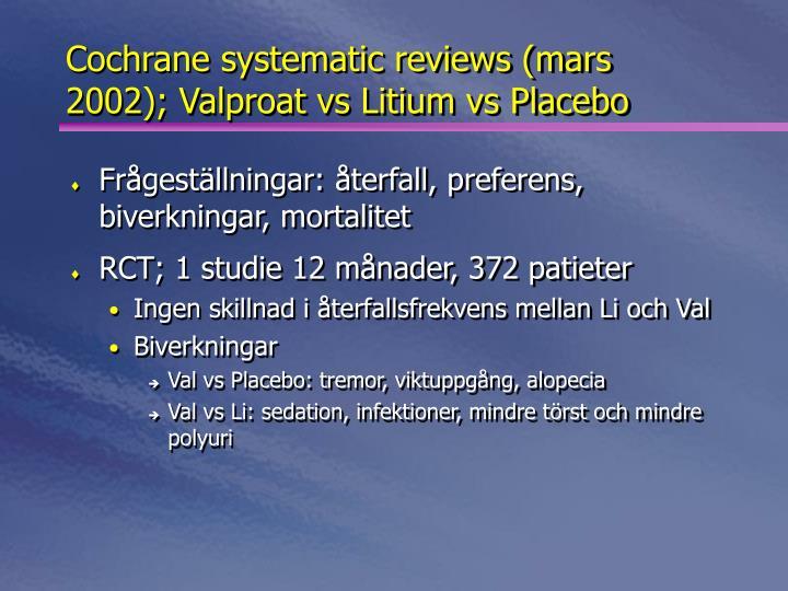 Cochrane systematic reviews (mars 2002); Valproat vs Litium vs Placebo