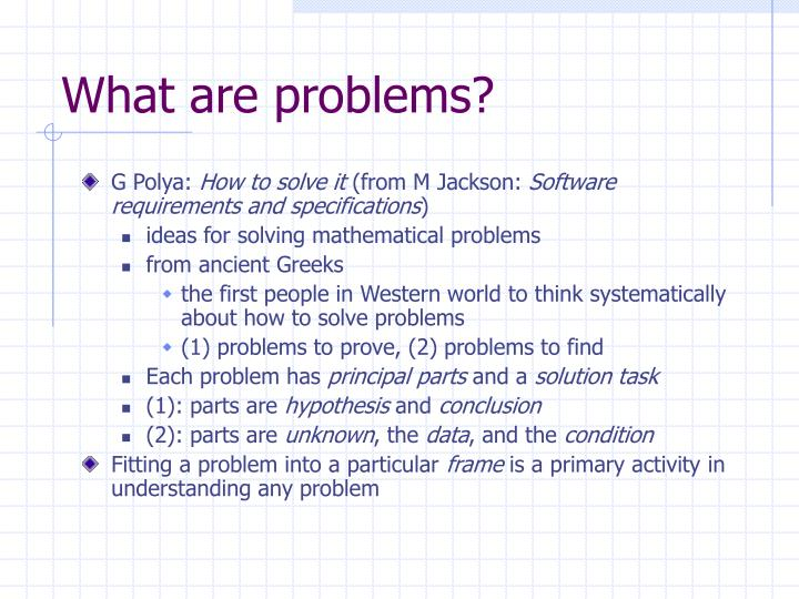 What are problems?