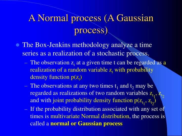 A Normal process (A Gaussian process)