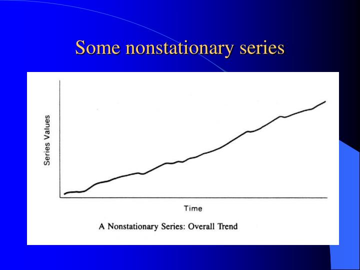 Some nonstationary series