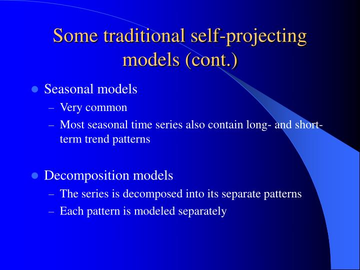 Some traditional self-projecting models (cont.)