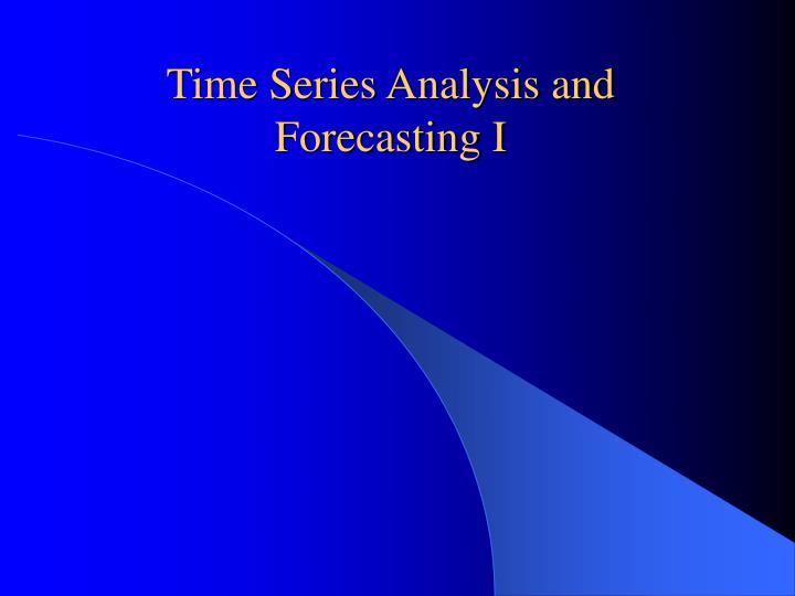 time series analysis and forecasting i