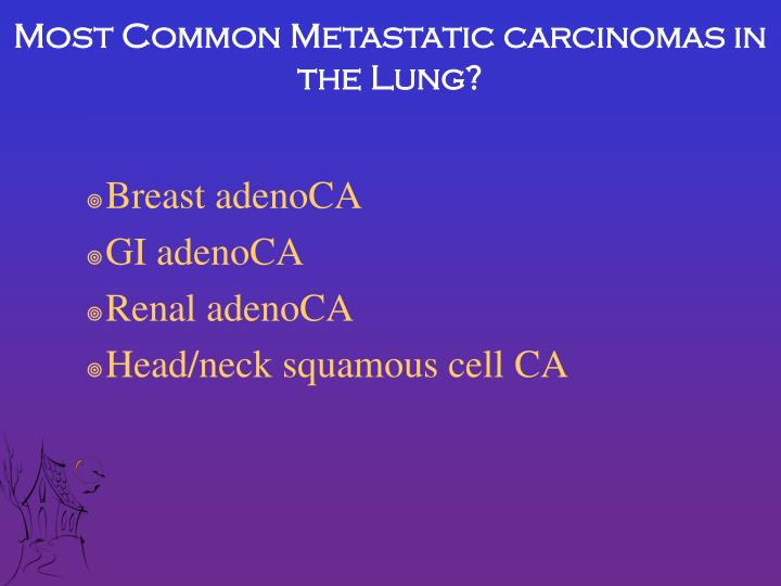 Most Common Metastatic carcinomas in the Lung?