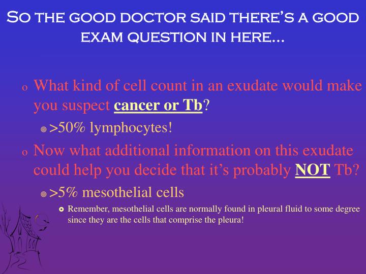 So the good doctor said there's a good exam question in here…