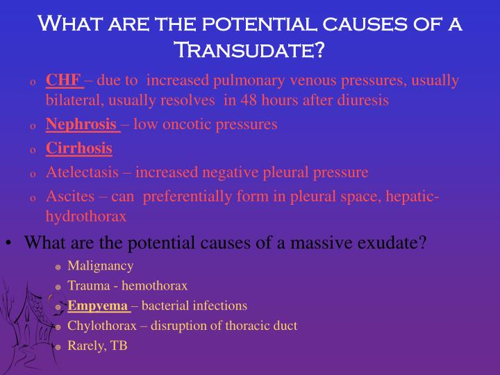 What are the potential causes of a Transudate?