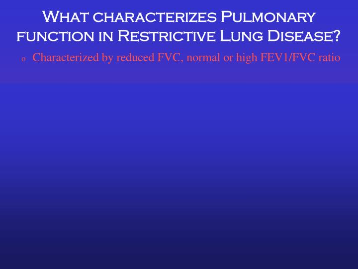 What characterizes Pulmonary function in Restrictive Lung Disease?