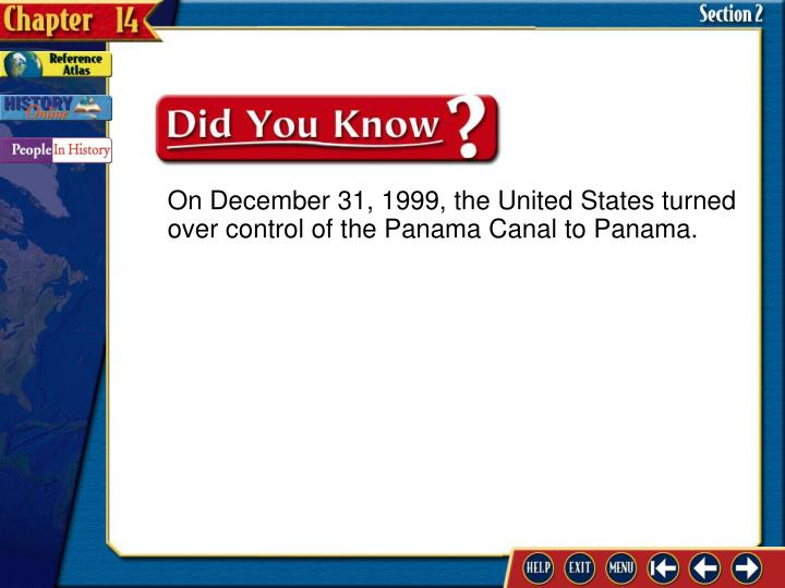 On December 31, 1999, the United States turned over control of the Panama Canal to Panama.