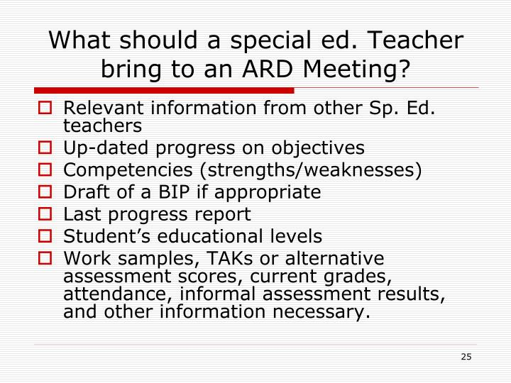 What should a special ed. Teacher bring to an ARD Meeting?