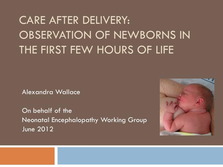 Care after delivery observation of newborns in the first few hours of life