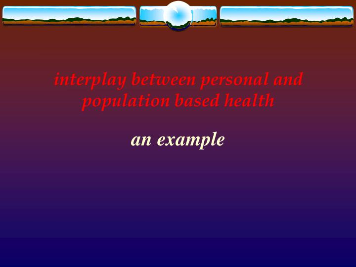 interplay between personal and population based health