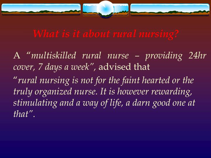 What is it about rural nursing?