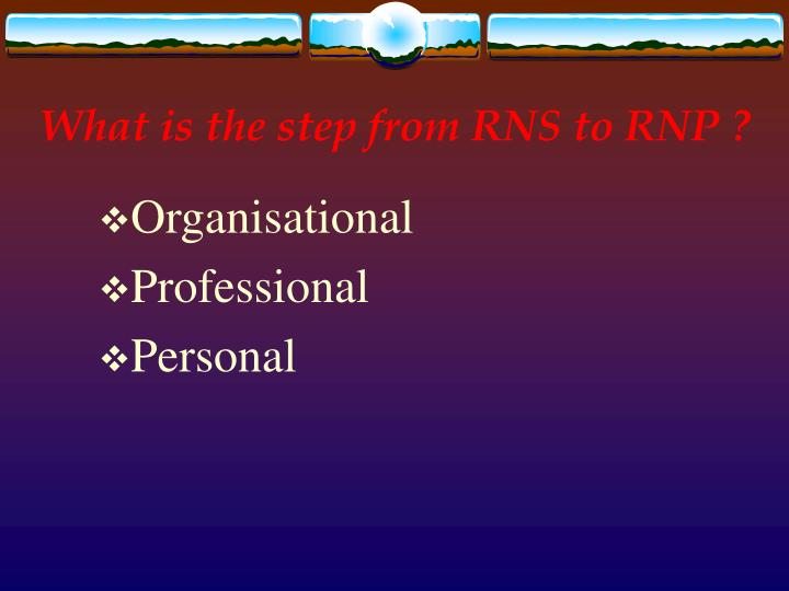 What is the step from RNS to RNP ?